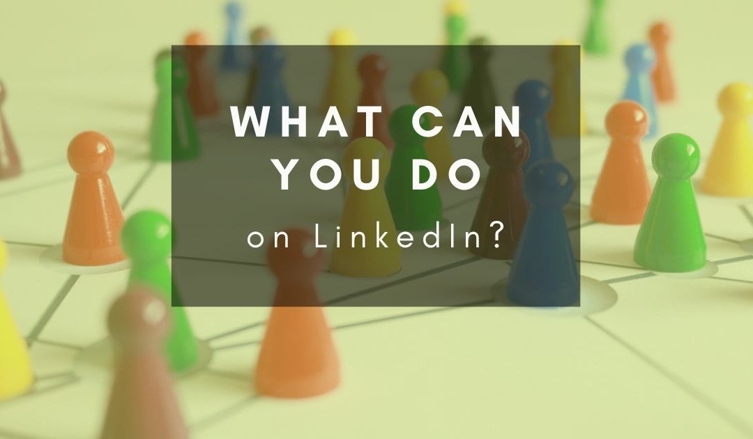 What can you do on Linkedin?