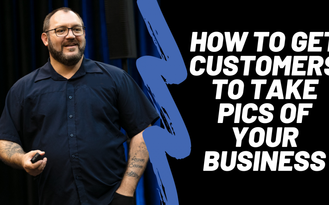 How to get customers to take photos of your business