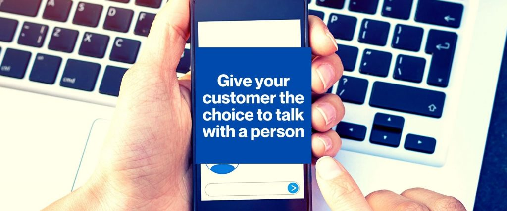 Give your customer a chance to talk to a real person
